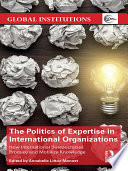 The Politics Of Expertise In International Organizations