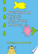Investigating Science with Young Children