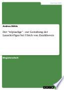 """Der """"wîpsaelige"""" - zur Gestaltung der Lanzelet-Figur bei Ulrich von Zatzikhoven"""