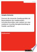 Forciert Die Deutsche Familienpolitik Die Reproduktion Der Traditionellen Geschlechterrollen Oder Initiiert Sie Eine Realisierte Geschlechtergleichstellung In Familie Und Beruf
