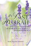 My Last Hurrah  The Collected Poems of Marie Polano Murphy   Keepsake Edition