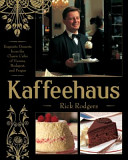 Kaffeehaus  Exquisite Desserts from the Classic Cafes of Vienna  Budapest  and Prague