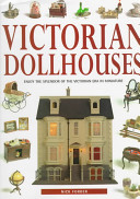 The Victorian Dollhouse Book : the victorian era or miniatures. offers advice...