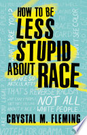 How to Be Less Stupid About Race Book PDF