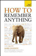How to Remember Anything  A Teach Yourself Guide