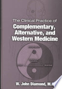 The Clinical Practice Of Complementary, Alternative, And Western Medicine : medicine.