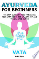Ayurveda For Beginners Vata The Only Guide You Need To Balance Your Vata Dosha For Vitality Joy And Overall Well Being