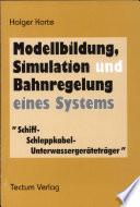 """Modellbildung, Simulation und Bahnregelung eines Systems """"Schiff-Schleppkabel-Unterwassergeräteträger"""""""