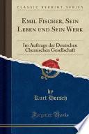 Emil Fischer, Sein Leben und Sein Werk