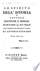 Lo spirito dell istoria o lettere politiche e morali di un padre al suo figlio sulla maniera di studiare l istoria di Antonio Ferrand tomo primo   ottavo