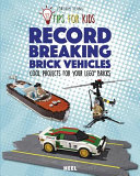Record-Breaking Brick Vehicles : of the most fascinating and extraordinary record-breaking vehicles...