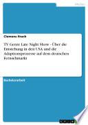 TV Genre Late Night Show - Über die Entstehung in den USA und die Adaptionsprozesse auf dem deutschen Fernsehmarkt
