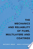 The Mechanics And Reliability Of Films Multilayers And Coatings book