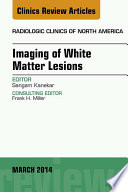 Imaging of White Matter  An Issue of Radiologic Clinics of North America