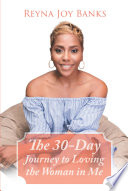 The 30 Day Journey To Loving The Woman In Me