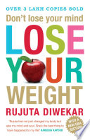 Don't Lose Your Mind, Lose Your Weight : diet book, has revolutionized the way indians think...
