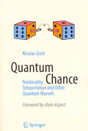 Quantum chance : nonlocality, teleportation and other quantum marvels / Nicolas Gisin.