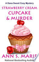 Strawberry Cream Cupcake   Murder  A Dana Sweet Cozy Mystery Book 1
