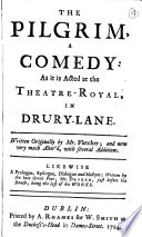 The Pilgrim  a Comedy  as it is Acted at the Theatre Royal in Drury Lane  Written Originally by Mr  Fletcher  and Now Very Much Alter d  with Several Additions  Likewise a Prologue  Epilogue  Dialogue and Masque  Written by     Mr  Dryden