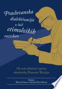 Praslovanska dialektizacija v luèi etimoloških raziskav