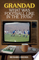 Grandad  What Was Football Like in the 1970s