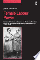 Female Labour Power  Women Workers    Influence on Business Practices in the British and American Cotton Industries  1780   1860