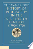 The Cambridge History of Philosophy in the Nineteenth Century  1790   1870