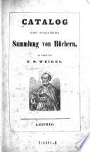 Catalog einer ausgewählten Sammlung von Büchern zu haben bei T. O. Weigel