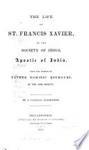 The Life Of St. Francis Xavier, Of The Society Of Jesus, Apostle Of India : ...