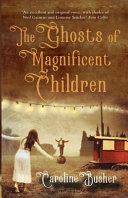 Ghosts of Magnificent Children by Caroline Busher
