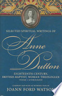 Selected Spiritual Writings Of Anne Dutton: Autobiography : her publications and life history until 1750,...
