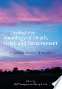 Handbook of the Sociology of Death  Grief  and Bereavement