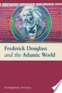 Frederick Douglass and the Atlantic World