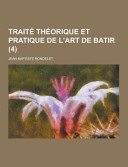 Trait   Th  orique Et Pratique de L Art de Batir