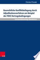 Baurechtliche Konfliktbeilegung durch Adjudikationsverfahren am Beispiel der FIDIC Vertragsbedingungen