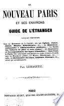 Le nouveau Paris et ses environs guide de l'étranger indiquant exactement tous les monuments de la capitale, ...