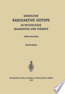 Radioactive Isotopes in Physiology Diagnostics and Therapy / Künstliche Radioaktive Isotope in Physiologie Diagnostik und Therapie