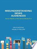 Misunderstanding News Audiences