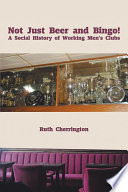 Not Just Beer And Bingo A Social History Of Working Men S Clubs