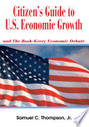 Citizen s Guide to U S  Economic Growth and the Bush Kerry Economic Debate