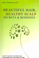 Beautiful Hair Healthy Scalp Secrets and Remedies
