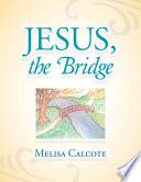 Jesus The Bridge