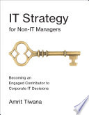 IT strategy for non-IT managers becoming an engaged contributor to corporate IT decisions /