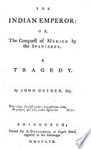 The Indian Emperor  Or  the Conquest of Mexico by the Spaniards
