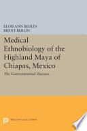 Medical Ethnobiology of the Highland Maya of Chiapas  Mexico