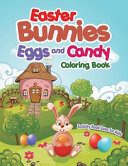 Easter Bunnies  Eggs and Candy Coloring Book