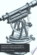 Land and Marine Surveying in Reference to the Preparation of Plans for Roads and Railways  Canals  Rivers  Towns  Water Supplies  Docks and Harbours