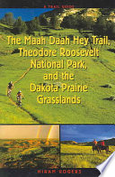 A Trail Guide to the Maah Daah Hey Trail  Theodore Roosevelt National Park  and the Dakota Prairie Grasslands