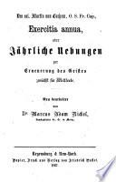 Des sel. Martin von Cochem, O. S. Fr. Cap., Exercitia annua, oder jährliche Uebungen zur Erneuerung des Geistes