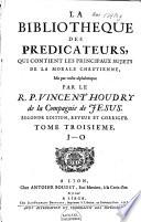 La bibliotheque des predicateurs  qui contient les principaux sujets de la morale chre tienne  mis par ordre alphabetique